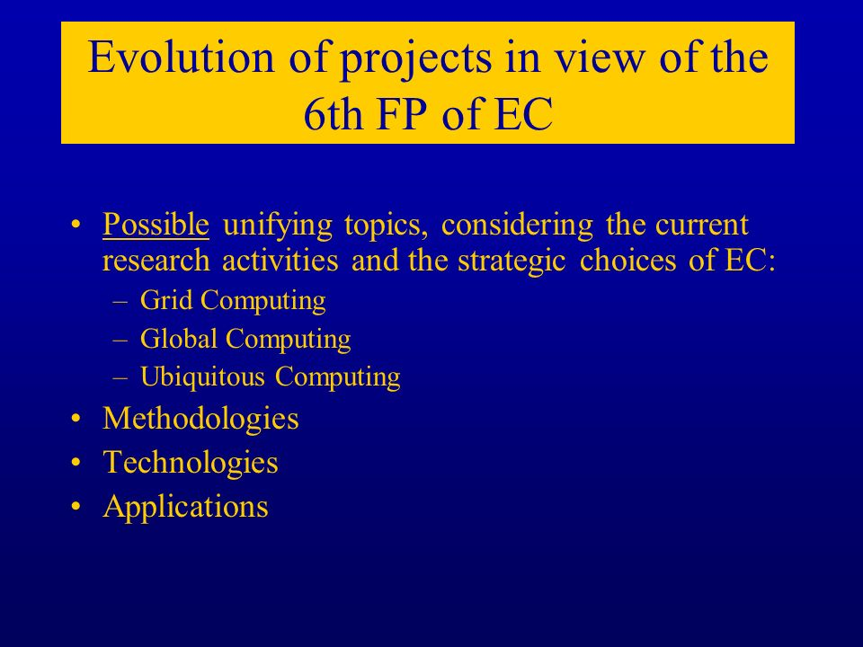 Evolution of projects in view of the 6th FP of EC Possible unifying topics, considering the current research activities and the strategic choices of E