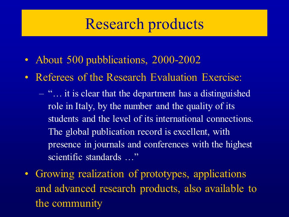 Research products About 500 pubblications, 2000-2002 Referees of the Research Evaluation Exercise: –… it is clear that the department has a distinguis