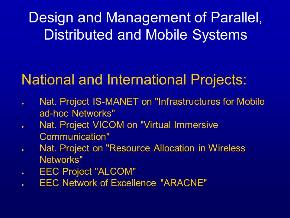 Design and Management of Parallel, Distributed and Mobile Systems National and International Projects: Nat. Project IS-MANET on