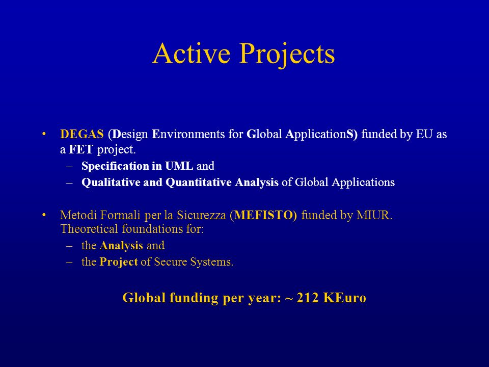 Active Projects DEGAS (Design Environments for Global ApplicationS) funded by EU as a FET project. –Specification in UML and –Qualitative and Quantita
