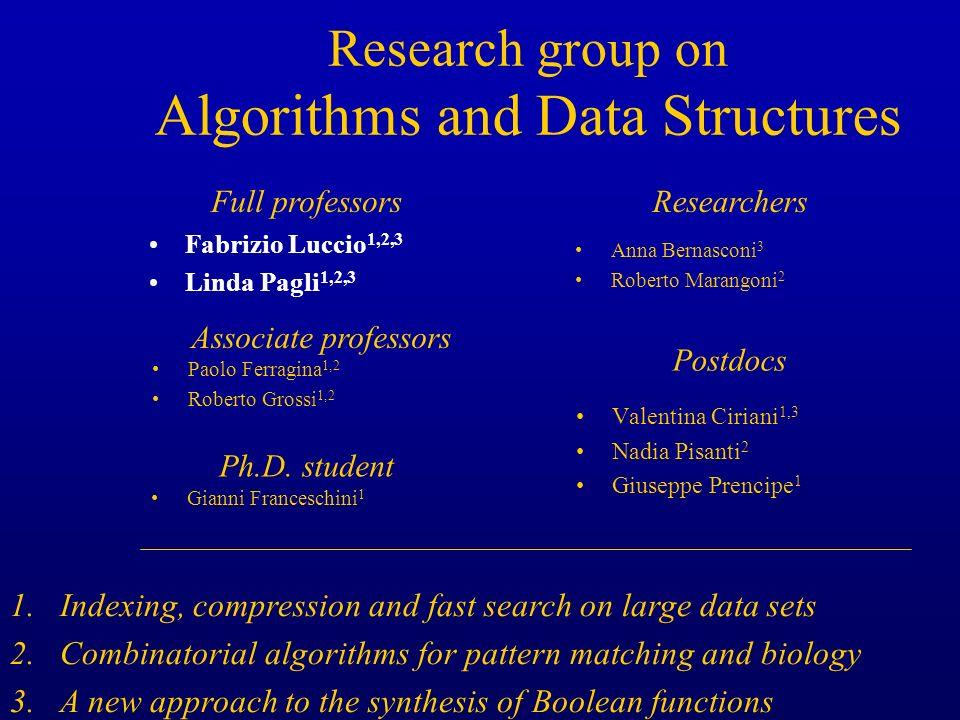 Research group on Algorithms and Data Structures Fabrizio Luccio 1,2,3 Linda Pagli 1,2,3 Valentina Ciriani 1,3 Nadia Pisanti 2 Giuseppe Prencipe 1 Pao