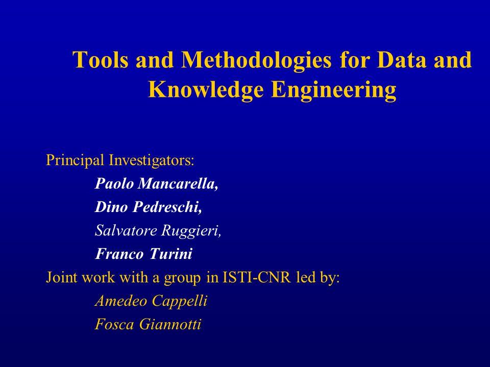Tools and Methodologies for Data and Knowledge Engineering Principal Investigators: Paolo Mancarella, Dino Pedreschi, Salvatore Ruggieri, Franco Turin