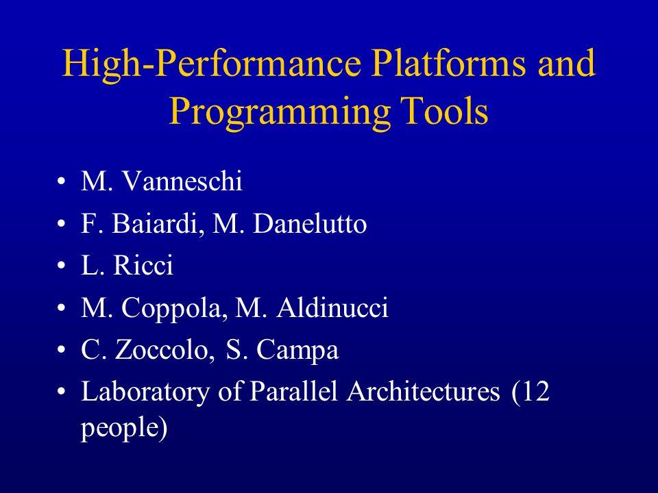 High-Performance Platforms and Programming Tools M. Vanneschi F. Baiardi, M. Danelutto L. Ricci M. Coppola, M. Aldinucci C. Zoccolo, S. Campa Laborato