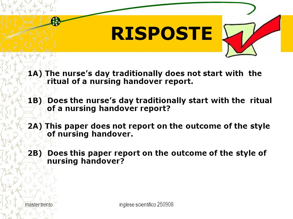 master trentoinglese scientifico RISPOSTE 1A) The nurses day traditionally does not start with the ritual of a nursing handover report.