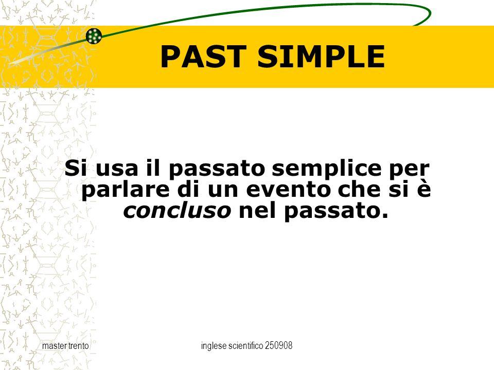 master trentoinglese scientifico 250908 PAST SIMPLE Si usa il passato semplice per parlare di un evento che si è concluso nel passato.