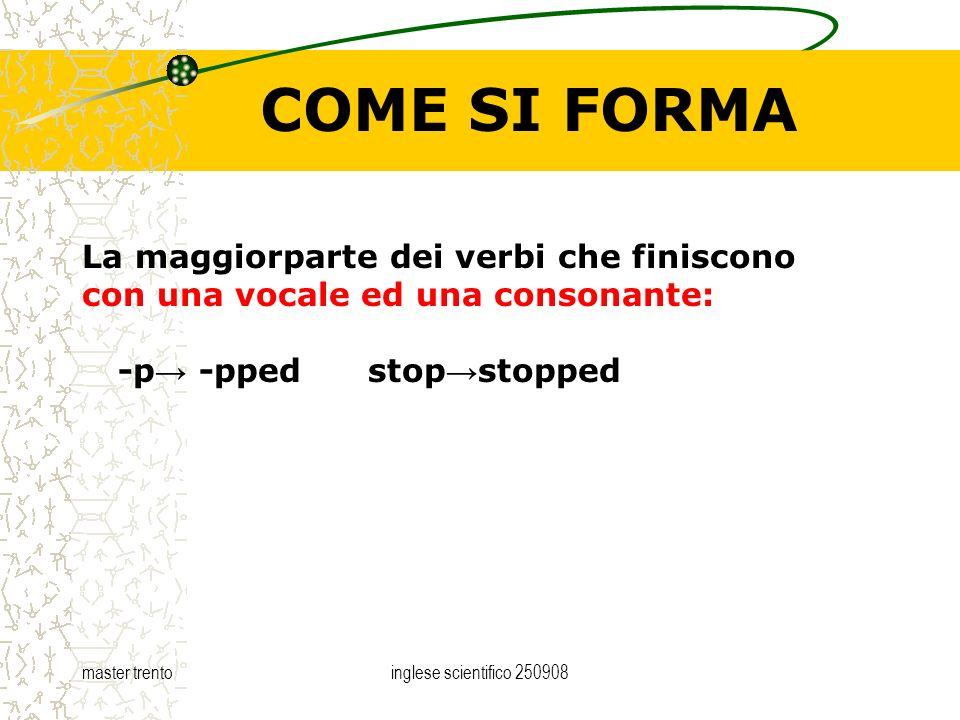 master trentoinglese scientifico 250908 COME SI FORMA La maggiorparte dei verbi che finiscono con una vocale ed una consonante: -p -pped stop stopped