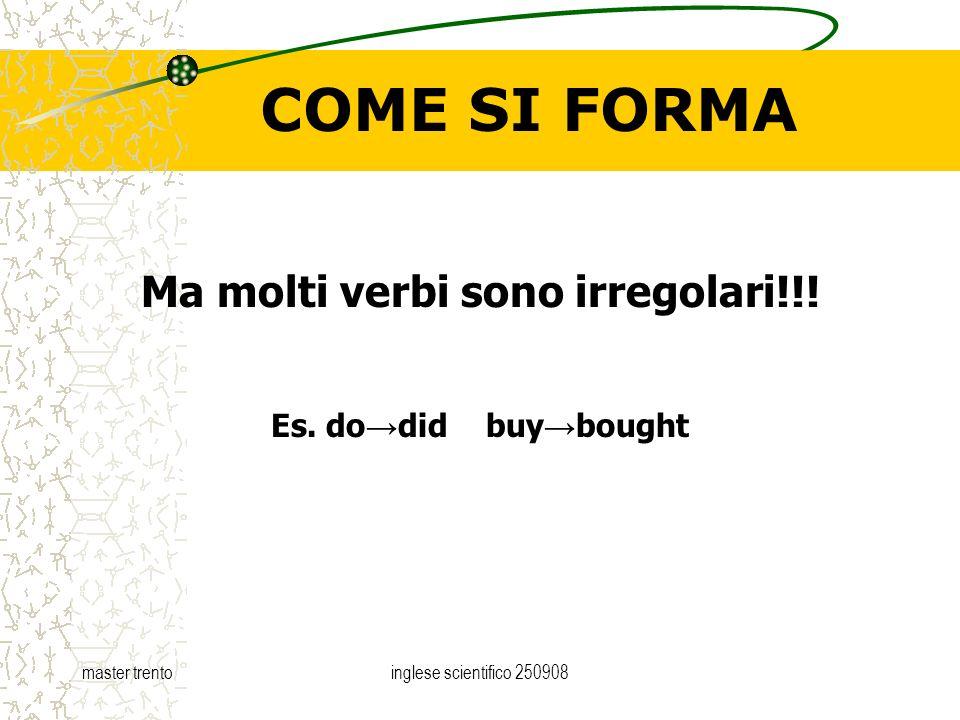 master trentoinglese scientifico 250908 COME SI FORMA Ma molti verbi sono irregolari!!! Es. do did buy bought