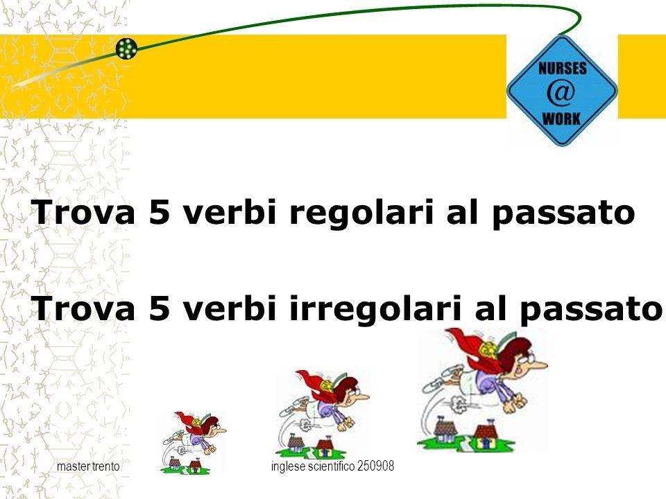 master trentoinglese scientifico 250908 Trova 5 verbi regolari al passato Trova 5 verbi irregolari al passato