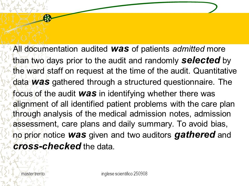 master trentoinglese scientifico All documentation audited was of patients admitted more than two days prior to the audit and randomly selected by the ward staff on request at the time of the audit.