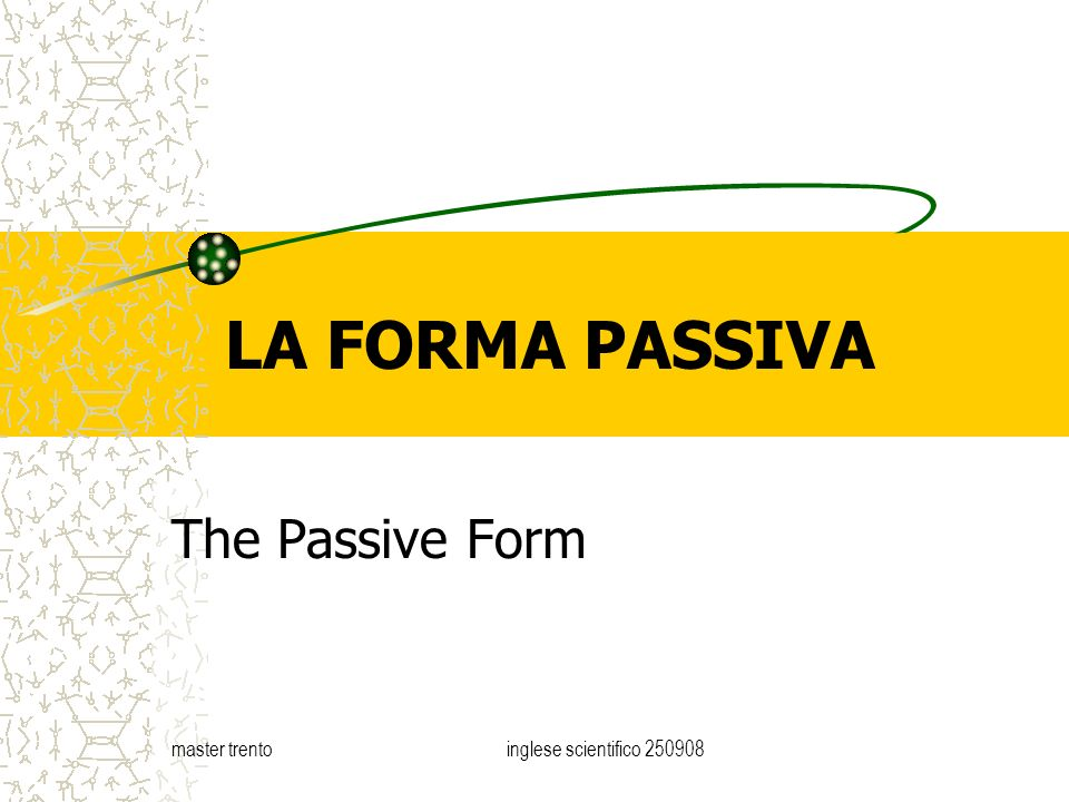 master trentoinglese scientifico LA FORMA PASSIVA The Passive Form
