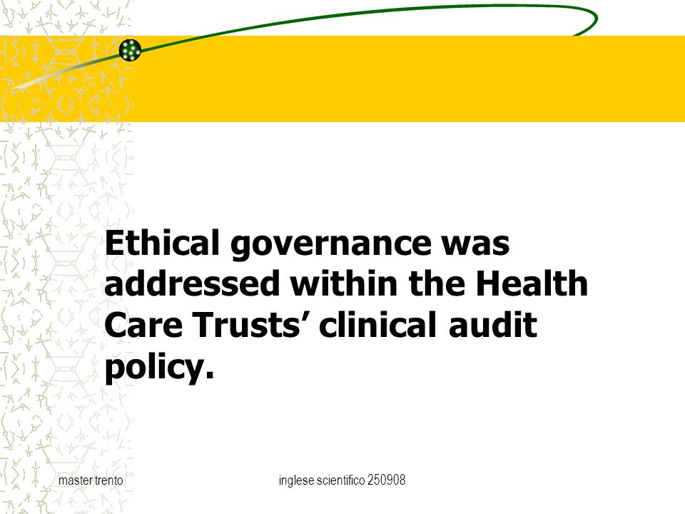 master trentoinglese scientifico Ethical governance was addressed within the Health Care Trusts clinical audit policy.
