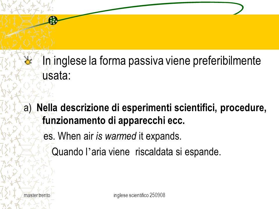 master trentoinglese scientifico 250908 In inglese la forma passiva viene preferibilmente usata: a) Nella descrizione di esperimenti scientifici, proc