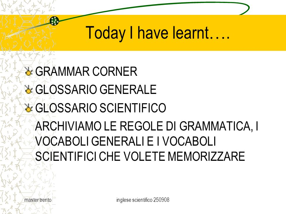 master trentoinglese scientifico Today I have learnt ….