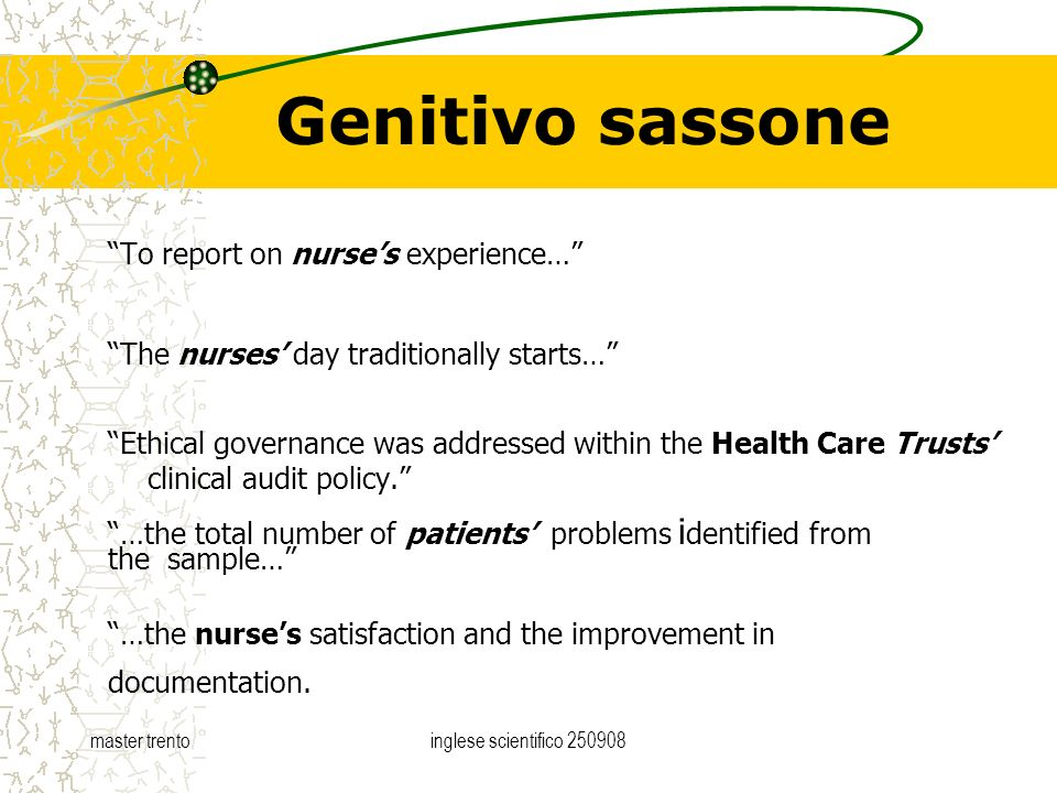 master trentoinglese scientifico Genitivo sassone To report on nurses experience… The nurses day traditionally starts… Ethical governance was addressed within the Health Care Trusts clinical audit policy.