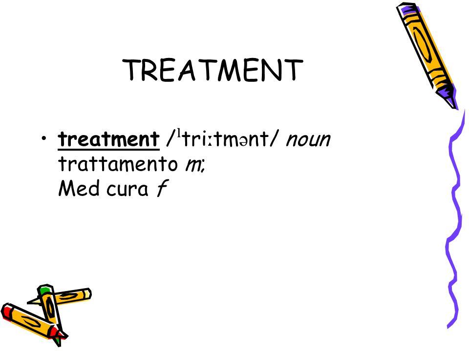 TREATMENT treatment / ˡ tri ː tm ə nt/ noun trattamento m; Med cura f