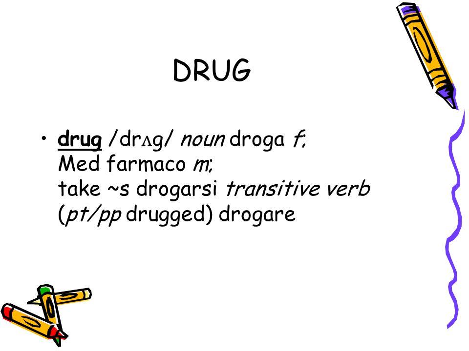 DRUG drug /dr ʌ g/ noun droga f; Med farmaco m; take ~s drogarsi transitive verb (pt/pp drugged) drogare