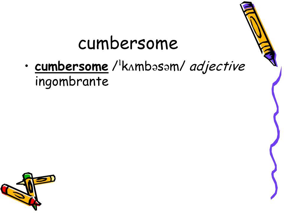 cumbersome cumbersome / ˡ k ʌ mb ə s ə m/ adjective ingombrante