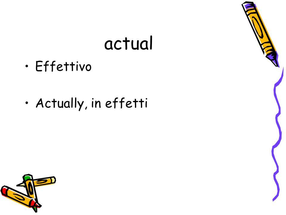 actual Effettivo Actually, in effetti