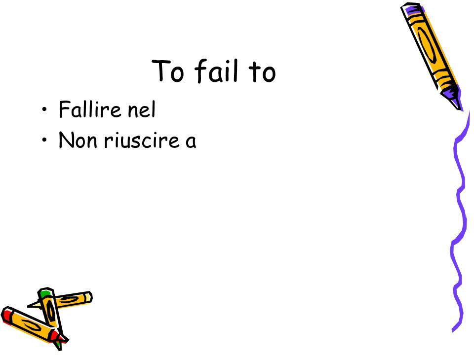 To fail to Fallire nel Non riuscire a