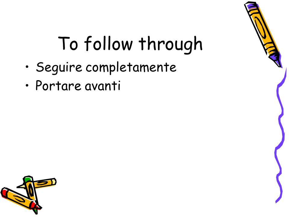 To follow through Seguire completamente Portare avanti