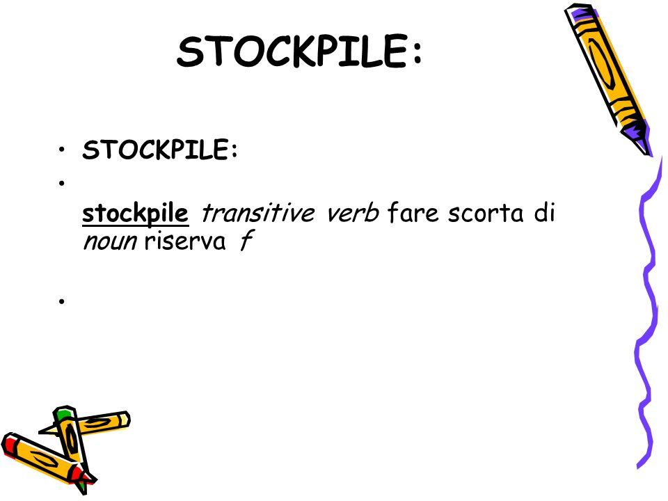 STOCKPILE: stockpile transitive verb fare scorta di noun riserva f