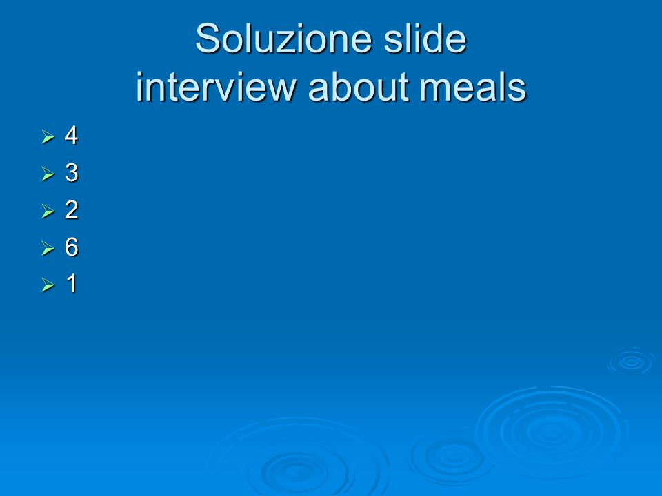 Soluzione slide interview about meals 4 3 2 6 1