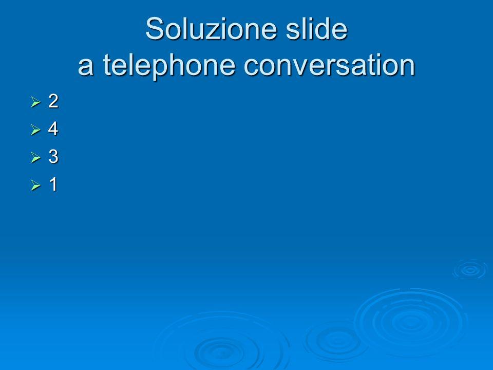 Soluzione slide a telephone conversation 2 4 3 1
