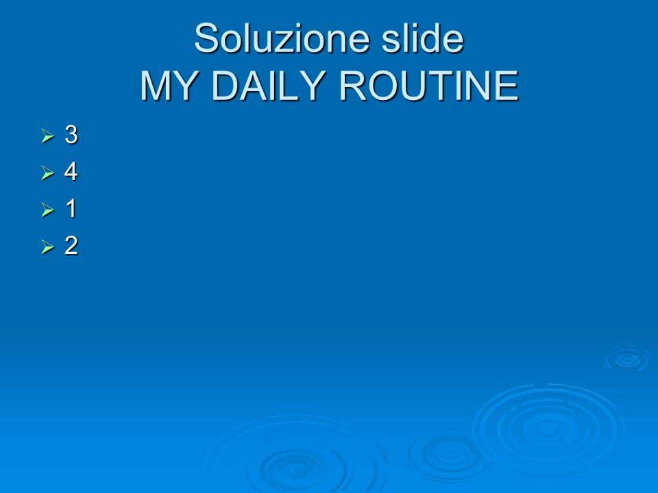 Soluzione slide MY DAILY ROUTINE 3 4 1 2