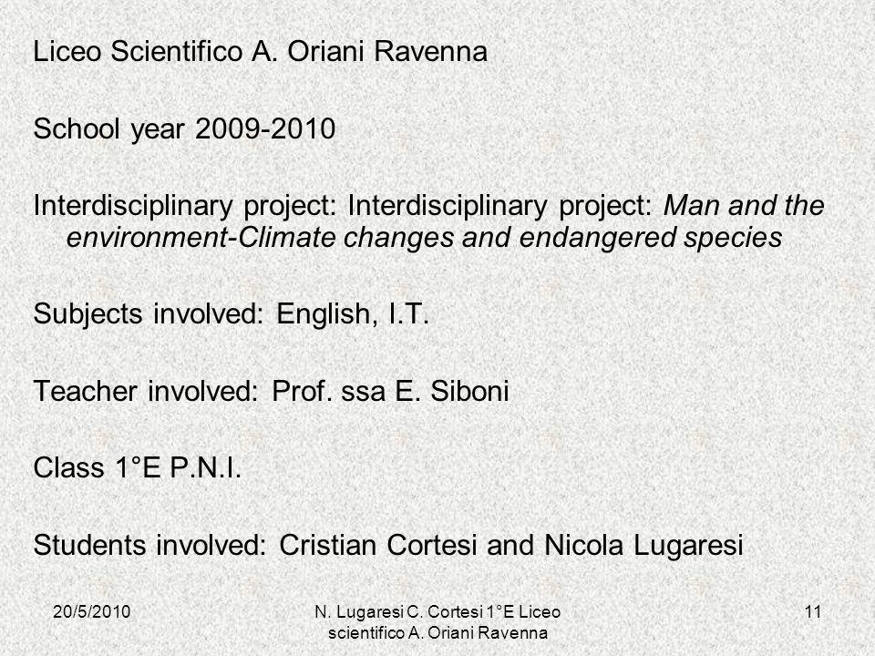 20/5/201011N. Lugaresi C. Cortesi 1°E Liceo scientifico A. Oriani Ravenna Liceo Scientifico A. Oriani Ravenna School year 2009-2010 Interdisciplinary