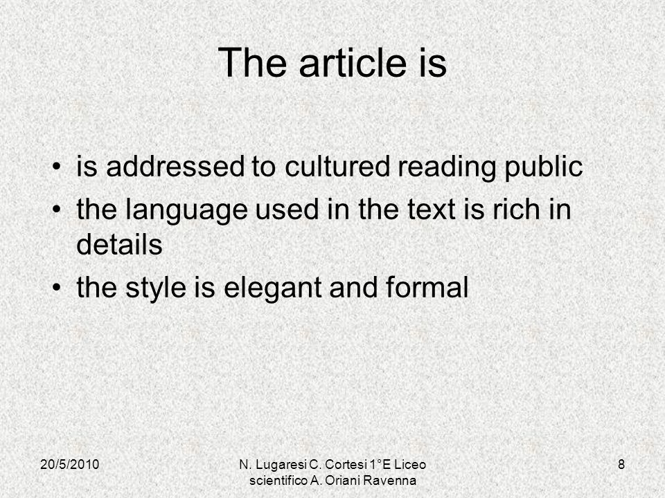 20/5/20108N. Lugaresi C. Cortesi 1°E Liceo scientifico A. Oriani Ravenna is addressed to cultured reading public the language used in the text is rich