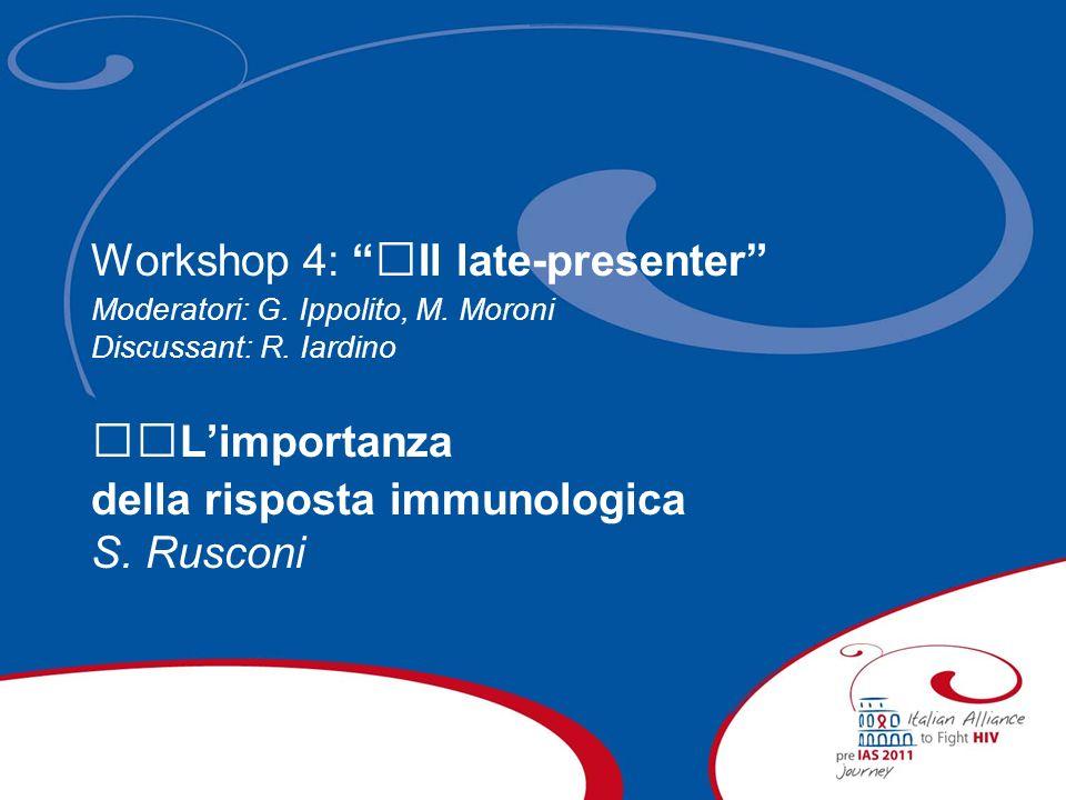 Workshop 4: Il late-presenter Moderatori: G. Ippolito, M. Moroni Discussant: R. Iardino Limportanza della risposta immunologica S. Rusconi