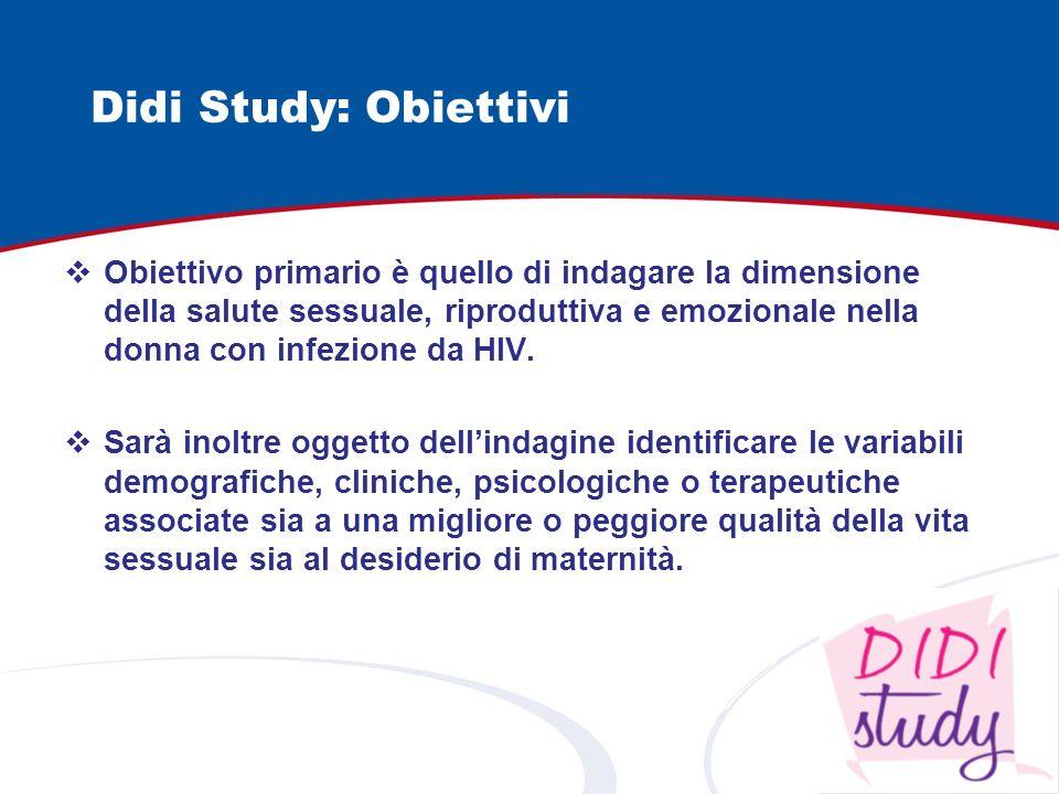 Didi Study: Obiettivi Obiettivo primario è quello di indagare la dimensione della salute sessuale, riproduttiva e emozionale nella donna con infezione