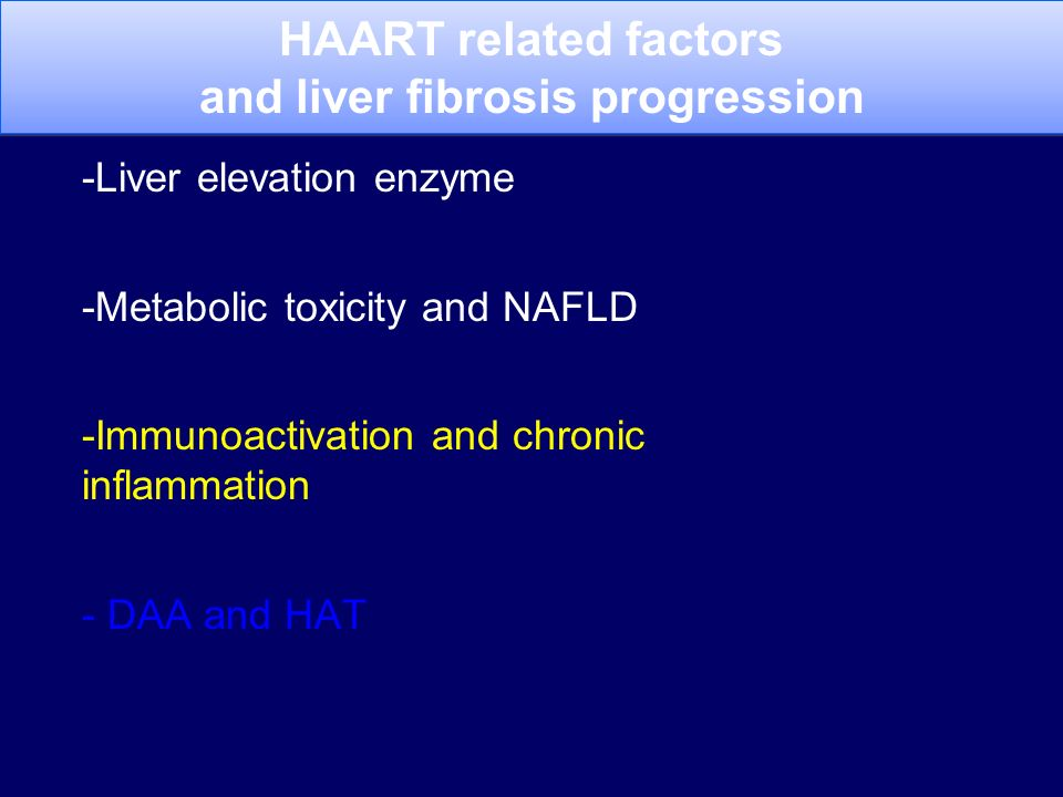 -Liver elevation enzyme -Metabolic toxicity and NAFLD -Immunoactivation and chronic inflammation - DAA and HAT HAART related factors and liver fibrosis progression HAART related factors and liver fibrosis progression