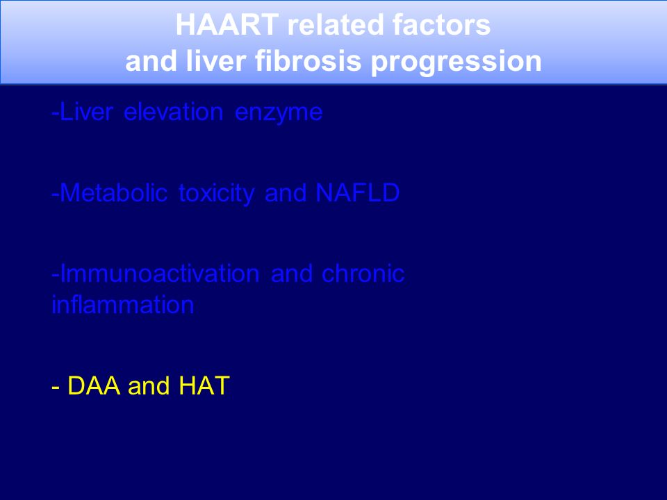 -Liver elevation enzyme -Metabolic toxicity and NAFLD -Immunoactivation and chronic inflammation - DAA and HAT HAART related factors and liver fibrosi