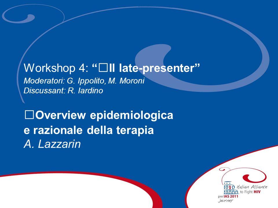 Workshop 4: Il late-presenter Moderatori: G. Ippolito, M. Moroni Discussant: R. Iardino Overview epidemiologica e razionale della terapia A. Lazzarin
