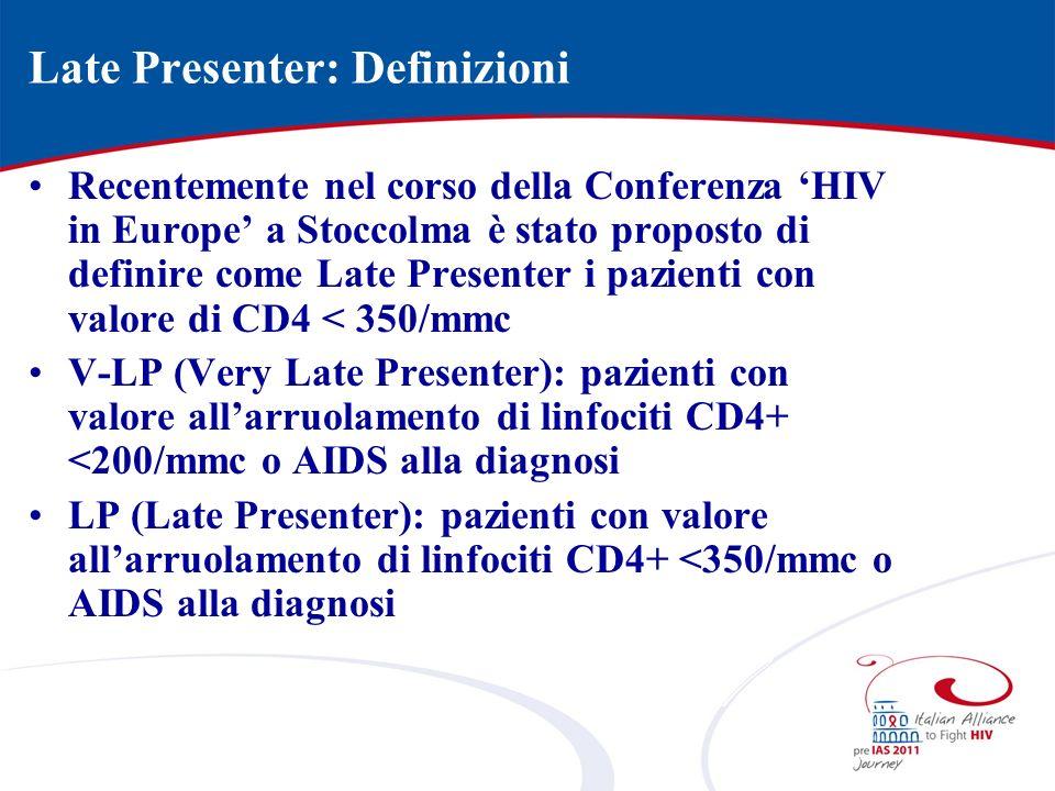 Late Presenter: Definizioni Recentemente nel corso della Conferenza HIV in Europe a Stoccolma è stato proposto di definire come Late Presenter i pazie