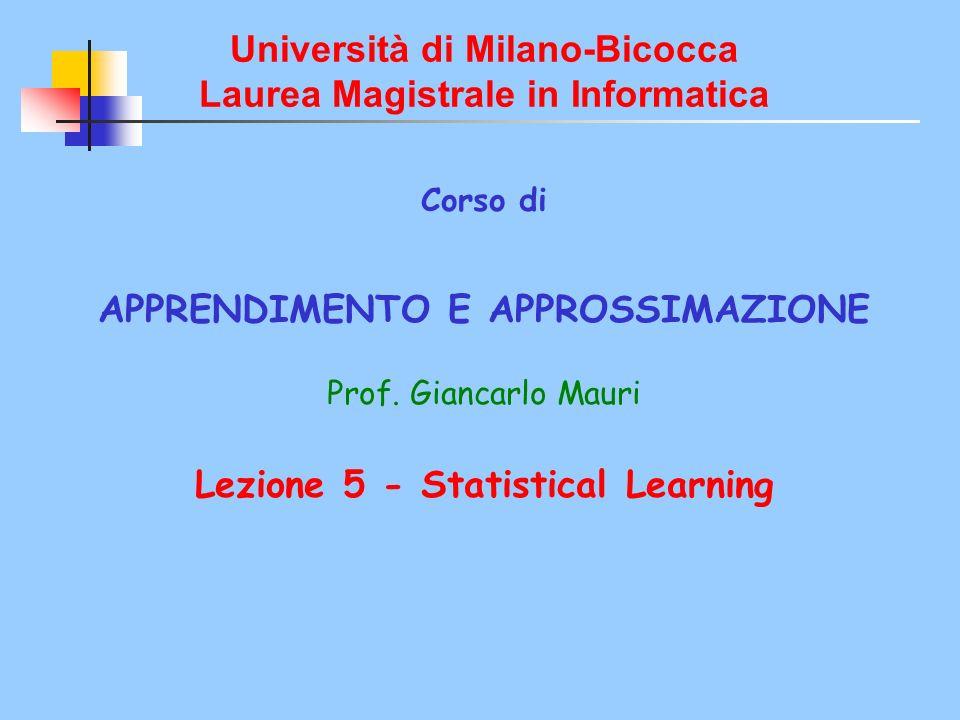 Università di Milano-Bicocca Laurea Magistrale in Informatica Corso di APPRENDIMENTO E APPROSSIMAZIONE Prof.