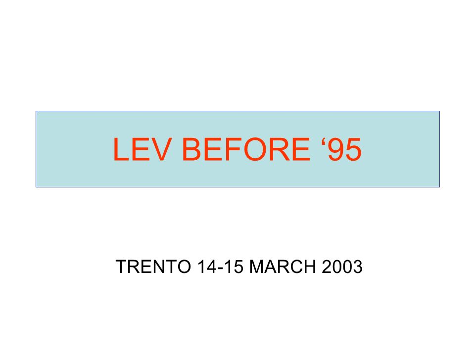 LEV BEFORE 95 TRENTO 14-15 MARCH 2003