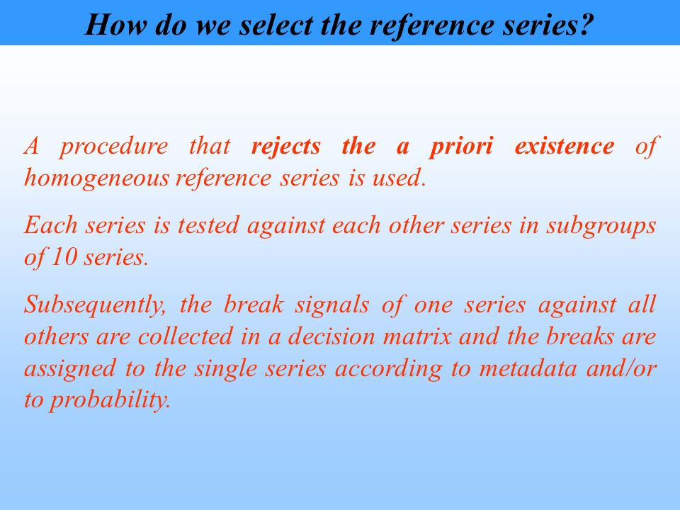 How do we select the reference series? A procedure that rejects the a priori existence of homogeneous reference series is used. Each series is tested