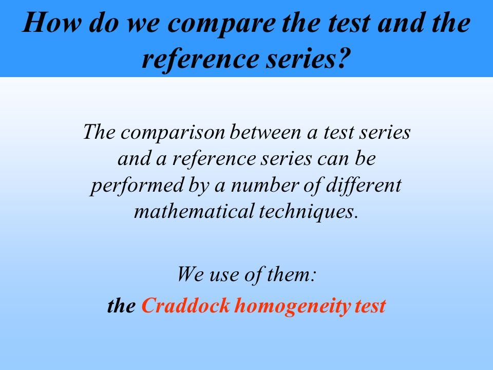The comparison between a test series and a reference series can be performed by a number of different mathematical techniques. We use of them: the Cra