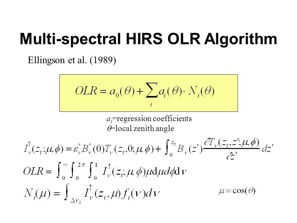Multi-spectral HIRS OLR Algorithm a i =regression coefficients =local zenith angle Ellingson et al. (1989)