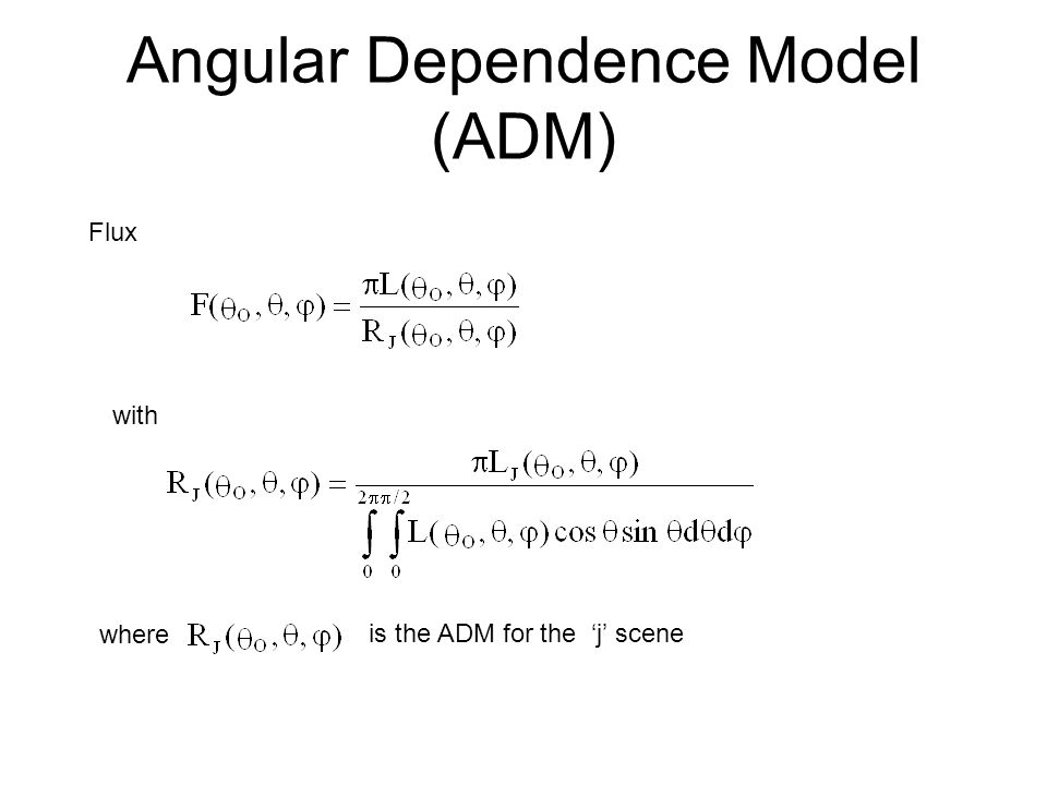 Angular Dependence Model (ADM) Flux with where is the ADM for the j scene