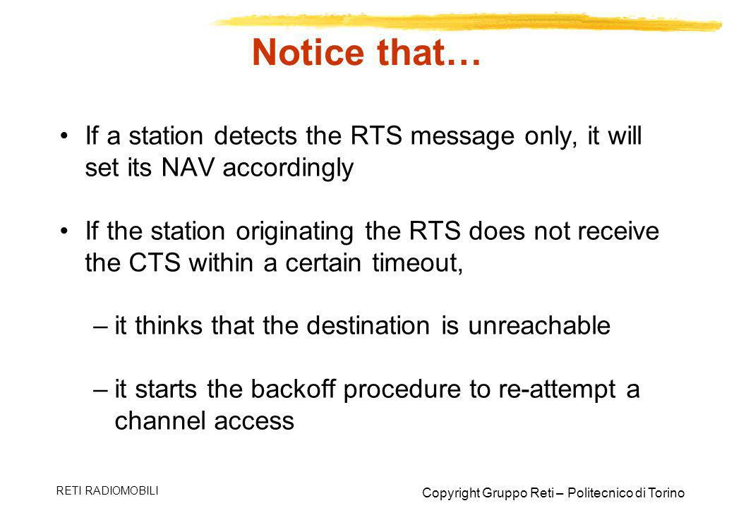 Copyright Gruppo Reti – Politecnico di Torino RETI RADIOMOBILI Notice that… If a station detects the RTS message only, it will set its NAV accordingly