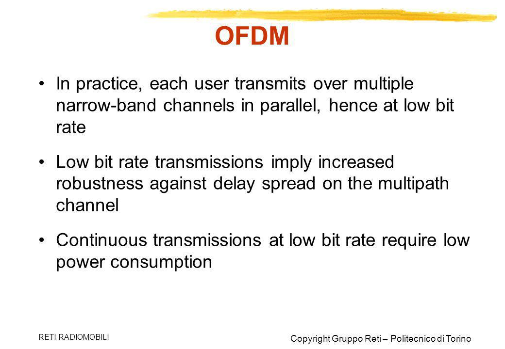 Copyright Gruppo Reti – Politecnico di Torino RETI RADIOMOBILI OFDM In practice, each user transmits over multiple narrow-band channels in parallel, h