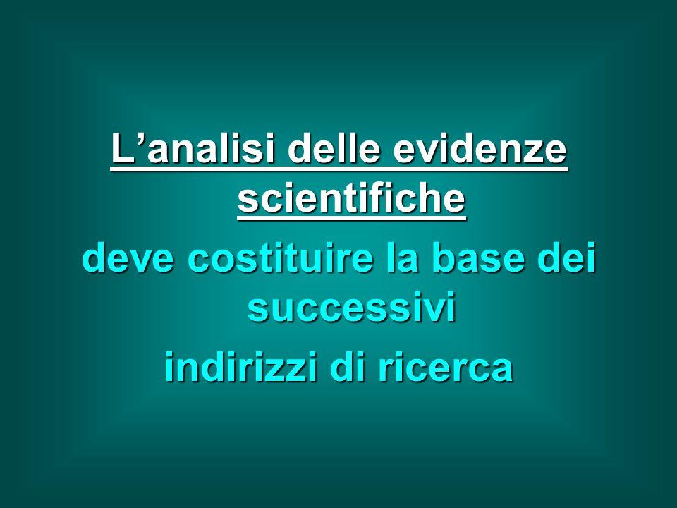 Lanalisi delle evidenze scientifiche deve costituire la base dei successivi indirizzi di ricerca