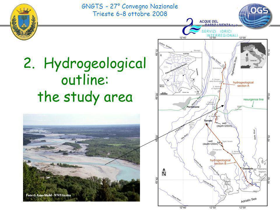 4 2. Hydrogeological outline: the study area GNGTS - 27° Convegno Nazionale Trieste 6-8 ottobre 2008 Foto di Arno Mohl - WWFAustria
