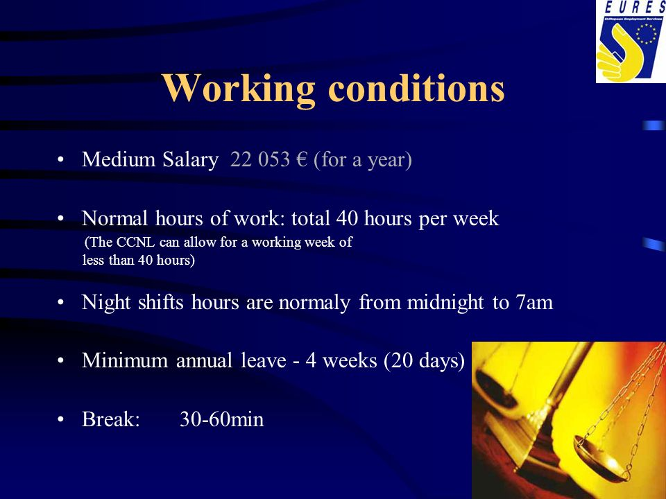Working conditions Medium Salary 22 053 (for a year) Normal hours of work: total 40 hours per week (The CCNL can allow for a working week of less than