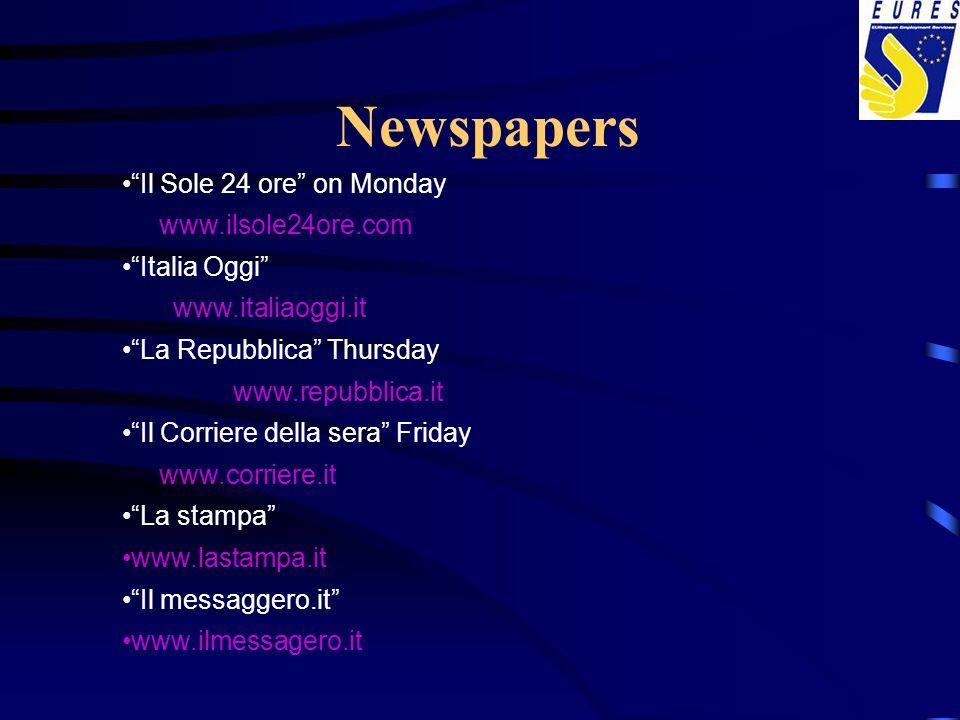 Newspapers Il Sole 24 ore on Monday www.ilsole24ore.com Italia Oggi www.italiaoggi.it La Repubblica Thursday www.repubblica.it Il Corriere della sera Friday www.corriere.it La stampa www.lastampa.it Il messaggero.it www.ilmessagero.it