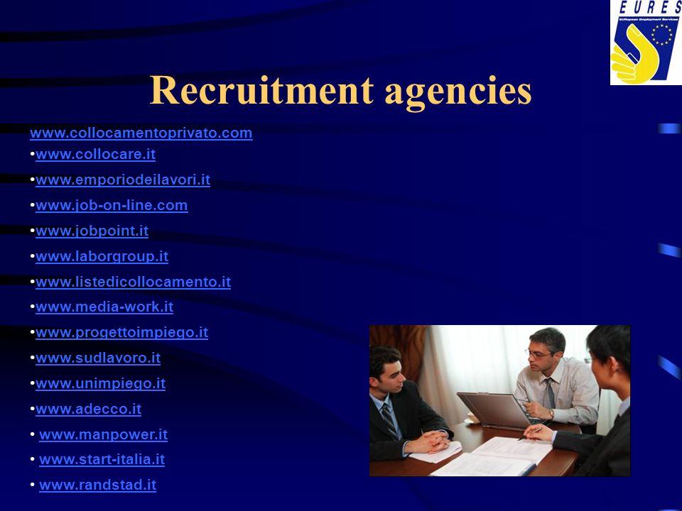Recruitment agencies www.collocamentoprivato.com www.collocare.it www.emporiodeilavori.it www.job-on-line.com www.jobpoint.it www.laborgroup.it www.listedicollocamento.it www.media-work.it www.progettoimpiego.it www.sudlavoro.it www.unimpiego.it www.adecco.it www.manpower.it www.start-italia.it www.randstad.it