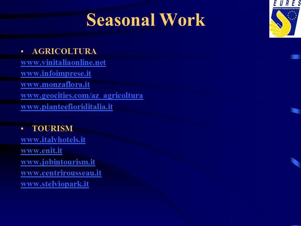 Seasonal Work AGRICOLTURA www.vinitaliaonline.net www.infoimprese.it www.monzaflora.it www.geocities.com/az_agricoltura www.pianteefioriditalia.it TOURISM www.italyhotels.it www.enit.it www.jobintourism.it www.centrirousseau.it www.stelviopark.it